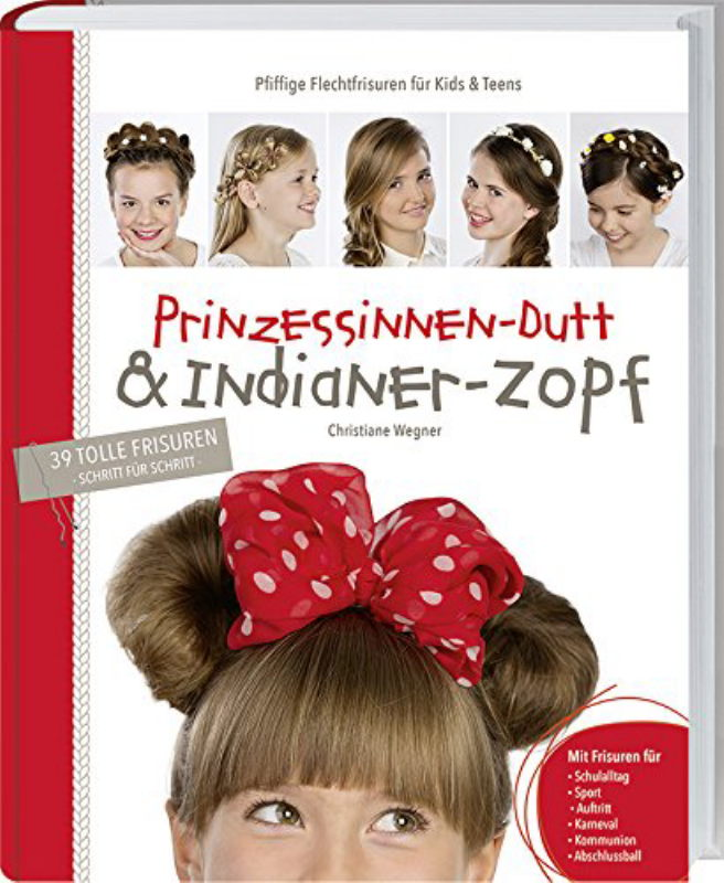 Rezension: Prinzessinnen-Dutt & Indianer-Zopf. Pfiffige Flechtfrisuren für Kids & Teens