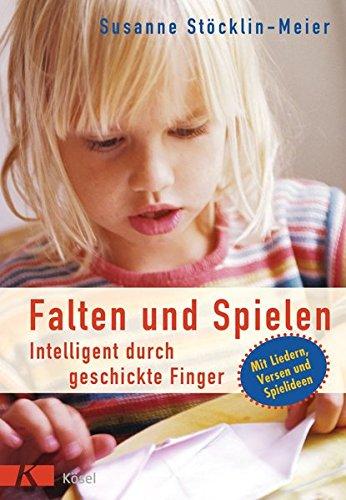 Rezension: Falten und Spielen: Intelligent durch geschickte Finger. Mit Liedern, Versen und Spielideen