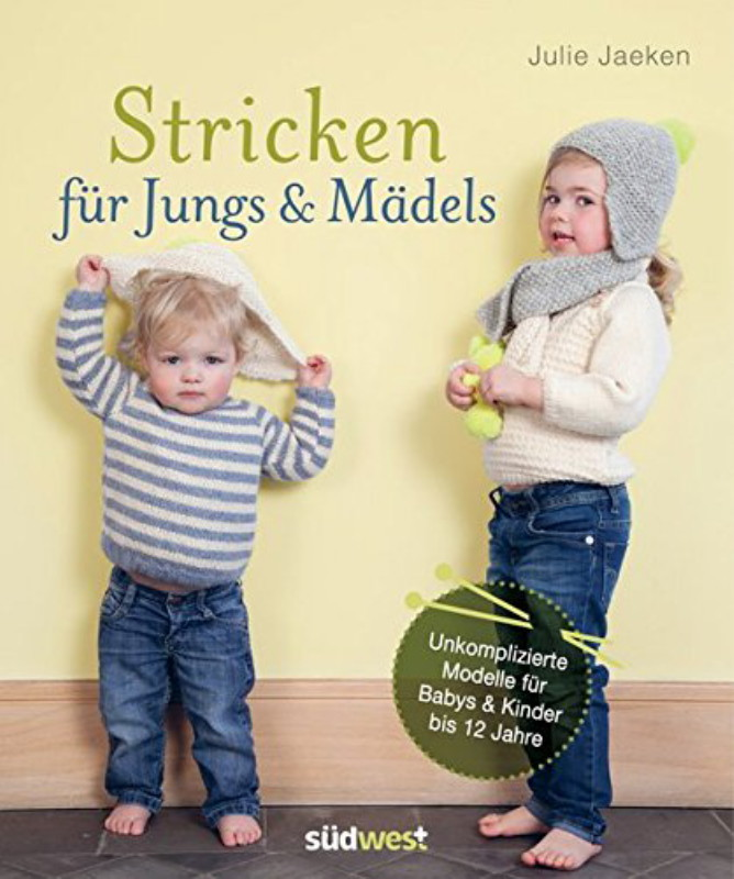 Rezension: Stricken für Jungs & Mädels: Unkomplizierte Modelle für Babys & Kinder bis 12 Jahre