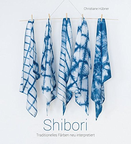 Rezension: Shibori. Traditionelles Färben neu interpretiert