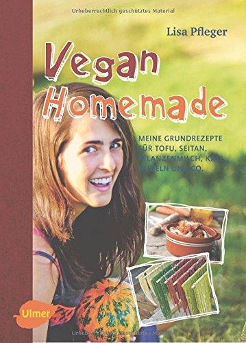 Rezension: Vegan Homemade: Meine Grundrezepte für Tofu, Seitan, Pflanzenmilch, Käse, Nudeln und Co.