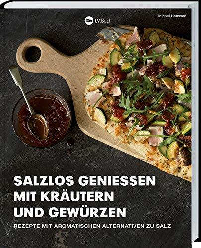 Rezension: Salzlos genießen mit Kräutern und Gewürzen: Rezepte mit aromatischen Alternativen zu Salz – Gesund Kochen ohne Salz.