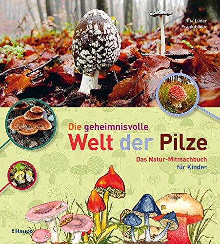 Rezension: Die geheimnisvolle Welt der Pilze: Das Natur-Mitmachbuch für Kinder