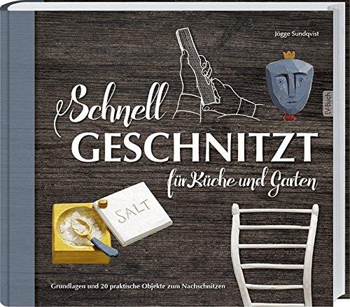Rezension: Schnell geschnitzt für Küche und Garten: Grundlagen und 20 praktische Objekte zum Nachschnitzen