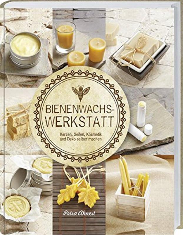 Rezension: Bienenwachs Werkstatt: Kerzen, Seifen, Kosmetik und Deko selber machen