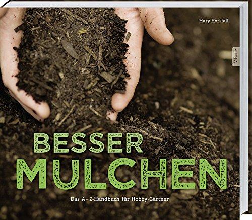 Rezension: Besser Mulchen: Das A-Z Handbuch für Hobbygärtner.