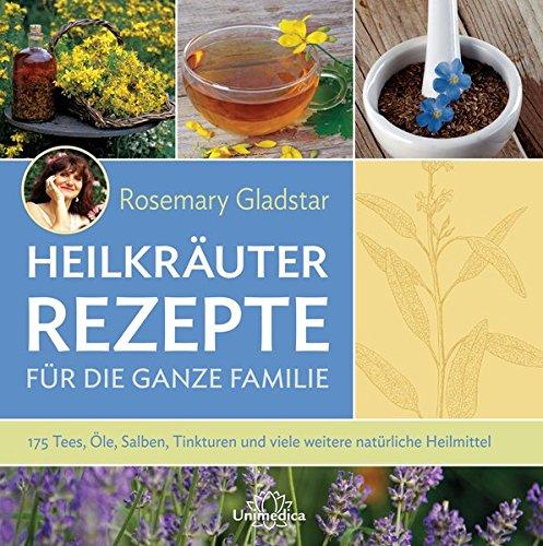 Rezension: Heilkräuter Rezepte für die ganze Familie: 175 Tees, Öle, Salben, Tinkturen und viele weitere natürliche Heilmittel