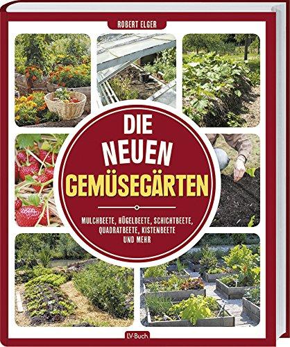 Rezension: Die neuen Gemüsegärten: Mulchbeete, Hügelbeete, Schichtbeete, Quadratbeete, Kistenbeete und mehr.