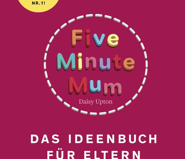 Rezension: Five Minute Mum – Das Ideenbuch für Eltern: Das Ideenbuch für Eltern. Genial einfache Spiele.