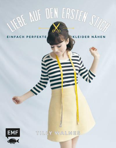 Rezension: Liebe auf den ersten Stich: Einfach perfekte Kleider nähen
