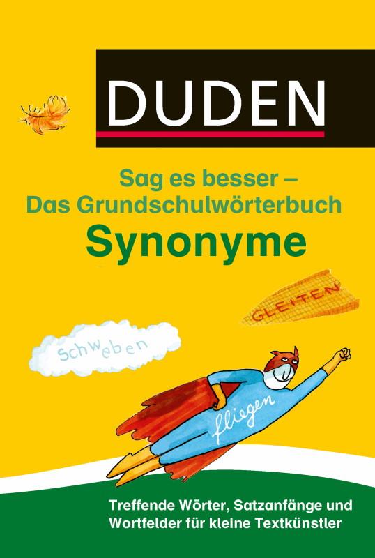 Rezension: Duden Das Grundschulwörterbuch – Sag es besser – Synonyme: Treffende Wörter, Satzanfänge und Wortfelder für kleine Textkünstler