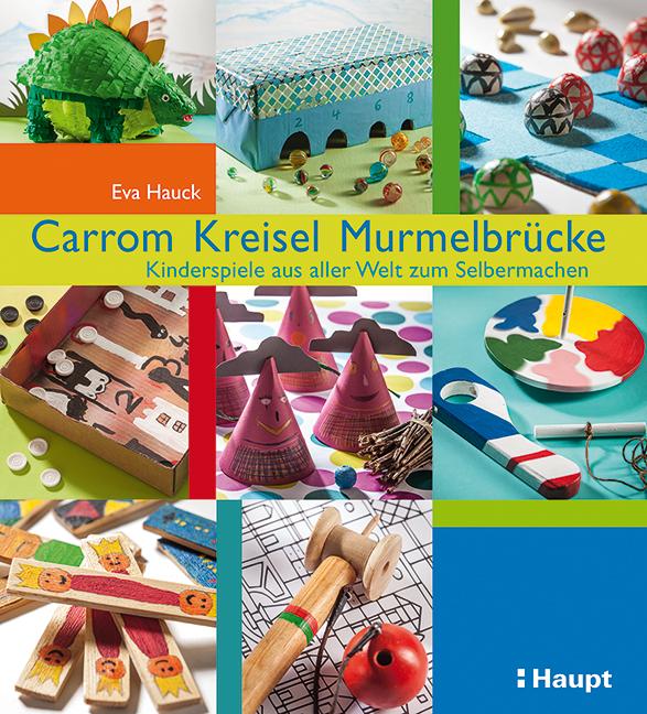 Rezension: Carrom, Kreisel, Murmelbrücke: Kinderspiele aus aller Welt zum Selbermachen