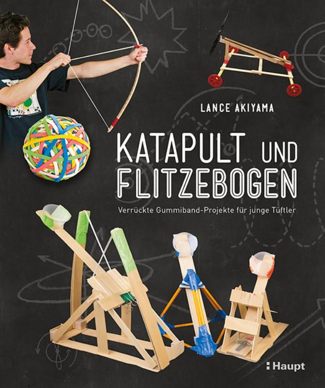 Rezension: Katapult und Flitzebogen: Verrückte Gummiband-Projekte für junge Tüftler