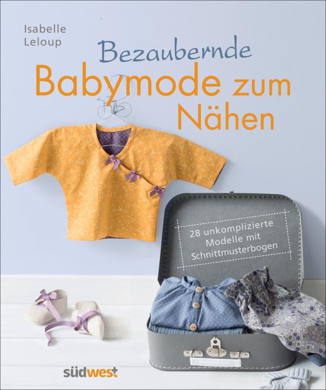 Rezension: Bezaubernde Babymode zum Nähen: 28 unkomplizierte Modelle mit Schnittmusterbogen