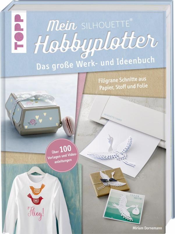 Rezension: Mein Silhouette Hobbyplotter. Mit Online-Videos und Plotter-Vorlagen: Das große Werk- und Ideenbuch.
